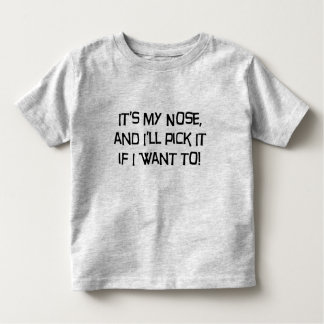 It's My Nose, and I'll Pick it if I Want Shirts