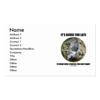 It's Never Too Late Make Wise Choices For Planet Pack Of Standard Business Cards