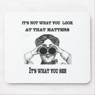 It's not what you look at that matters mouse pad