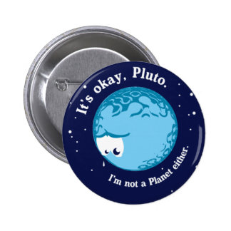 its ok pluto i'm not a planet either 6 cm round badge
