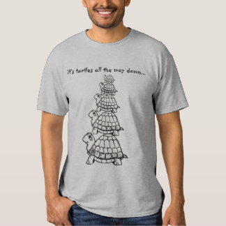 it's turtles all the way down... t-shirt