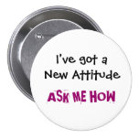 I've got a New Attitude, ASK ME HOW - Customised 7.5 Cm Round Badge