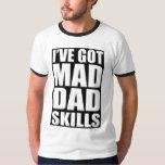 I've got mad dad skills tshirt
