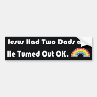 Jesus Had Two Dads And He Turned Out OK LGBT Bumper Sticker