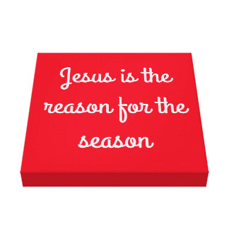 """""""Jesus is the reason for the season"""" Wrapped Canva Gallery Wrap Canvas"""