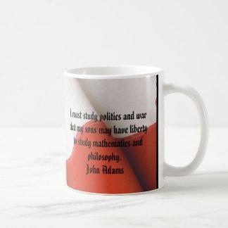JOHN ADAMS  I must study politics and war that... Basic White Mug