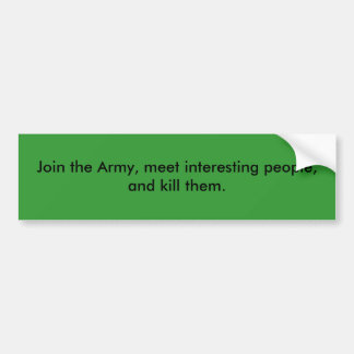 Join the Army, meet interesting people Bumper Sticker