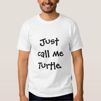 Just call me turtle t shirts