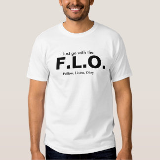 Just go with the F.L.O. Tee Shirts