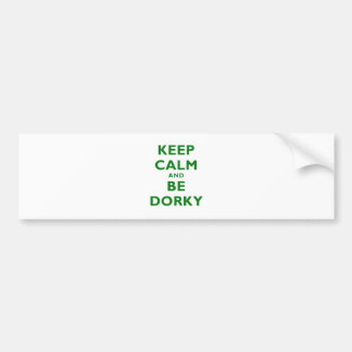 Keep Calm and Be Dorky Bumper Sticker