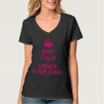 Keep calm and create your own - Pink T-shirts