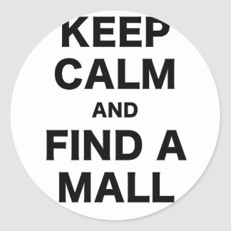 Keep Calm and Find a Mall Round Sticker