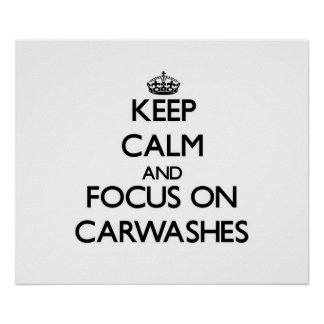 Keep Calm and focus on Carwashes Poster