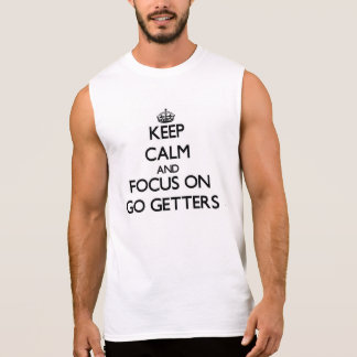 Keep Calm and focus on Go Getters Sleeveless T-shirts