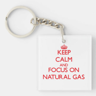 Keep Calm and focus on Natural Gas Single-Sided Square Acrylic Key Ring