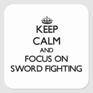 Keep Calm and focus on Sword Fighting Square Sticker