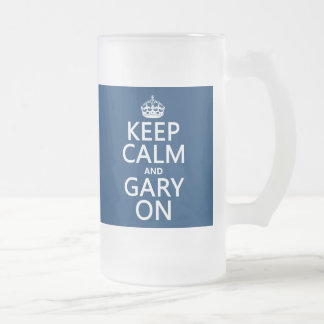 Keep Calm and Gary On (any background color) Frosted Glass Mug