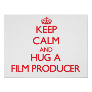 Keep Calm and Hug a Film Producer Poster