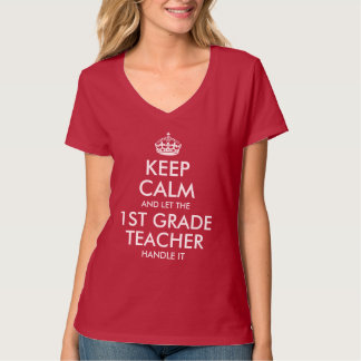 Keep calm and let the 1st grade teacher handle it t shirts