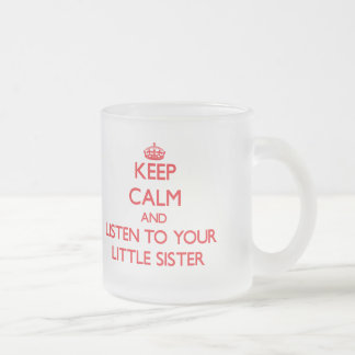 Keep Calm and Listen to  your Little Sister Frosted Glass Mug