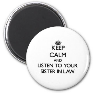 Keep Calm and Listen to  your Sister-in-Law 6 Cm Round Magnet