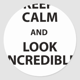Keep Calm and Look Incredible Round Sticker