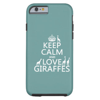 Keep Calm and Love Giraffes (any color) Tough iPhone 6 Case