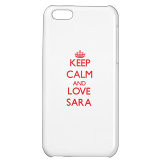 Keep Calm and Love Sara iPhone 5C Cases