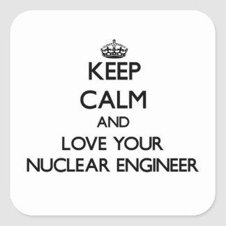 Keep Calm and Love your Nuclear Engineer Square Sticker