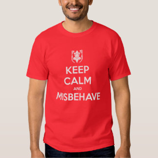 Keep Calm and Misbehave T Shirts