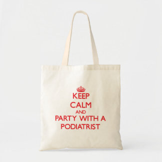 Keep Calm and Party With a Podiatrist Budget Tote Bag
