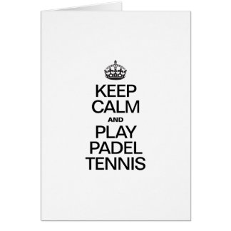 KEEP CALM AND PLAY PADEL TENNIS GREETING CARD
