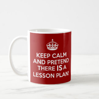 KEEP CALM AND PRETEND THERE IS A LESSON PLAN MUG