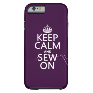 Keep Calm and Sew On (in all colors) Tough iPhone 6 Case