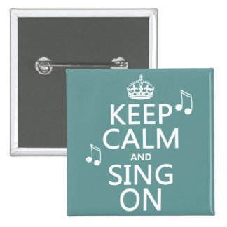 Keep Calm and Sing On - all colors 15 Cm Square Badge