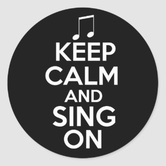 Keep Calm and Sing On Round Sticker