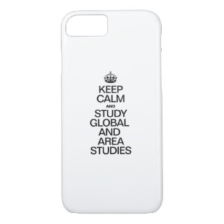 KEEP CALM AND STUDY GLOBAL AND AREA STUDIES iPhone 7 CASE