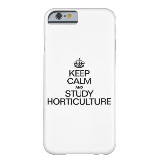 KEEP CALM AND STUDY HORTICULTURE BARELY THERE iPhone 6 CASE