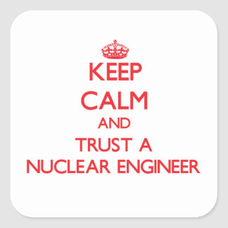 Keep Calm and Trust a Nuclear Engineer Square Sticker