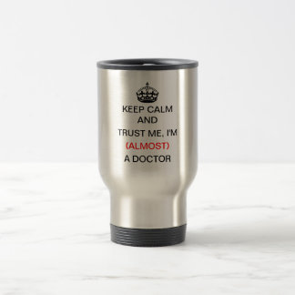 Keep Calm and Trust Me, I'm (Almost) a Doctor Stainless Steel Travel Mug