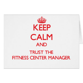 Keep Calm and Trust the Fitness Center Manager Greeting Card