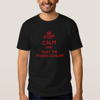 Keep Calm and Trust the Software Developer Shirts