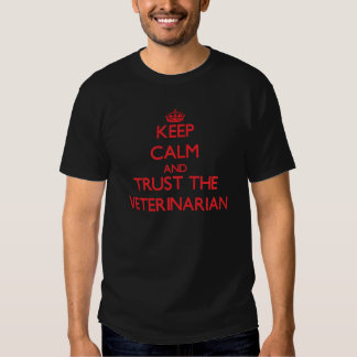 Keep Calm and Trust the Veterinarian Shirts