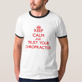 Keep Calm and trust your Chiropractor Tee Shirt
