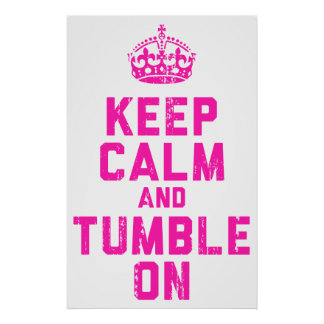 Keep Calm And Tumble On Poster