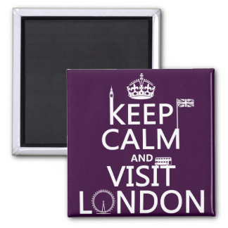 Keep Calm and Visit London (any color) Square Magnet