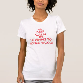 Keep calm by listening to BOOGIE WOOGIE T Shirts