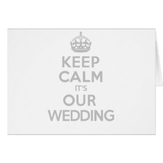 KEEP CALM its OUR WEDDING Greeting Card