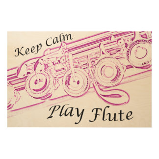 Keep Calm Play Flute Poster or Photograph Wood Print