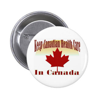 Keep Canadian Health Care in Canada 6 Cm Round Badge